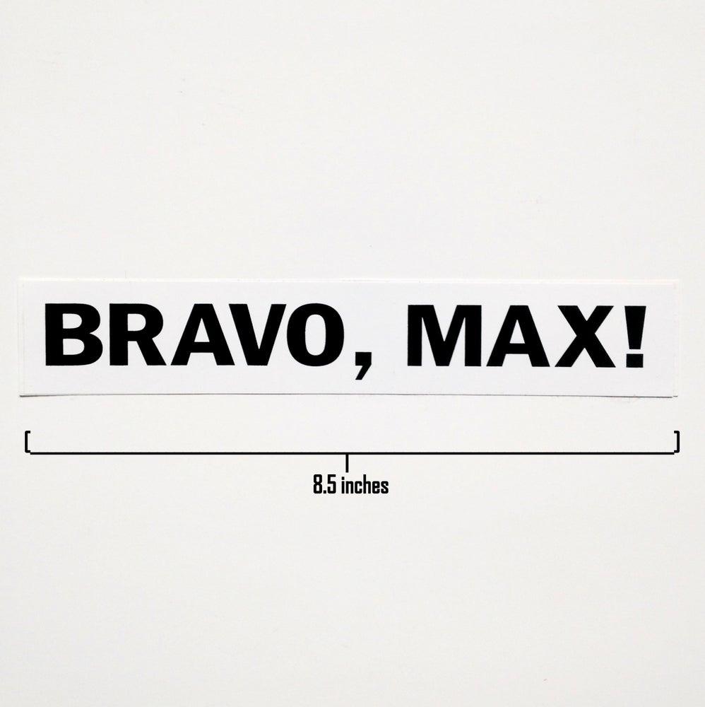 """Image of """"Bravo, Max!"""" Bumper Sticker"""