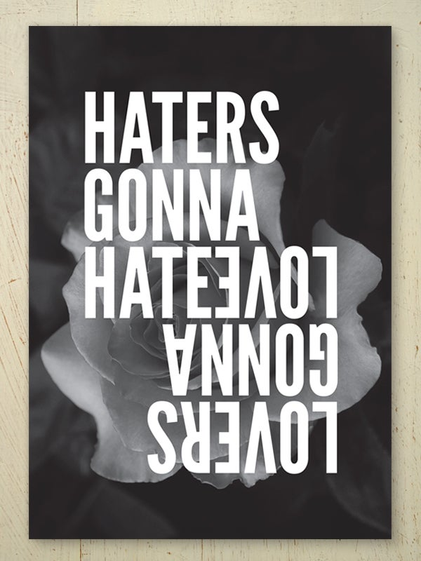 Image of Lovers Gonna Love Haters Gonna Hate art print