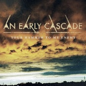 Image of An Early Cascade - Your Hammer To My Enemy
