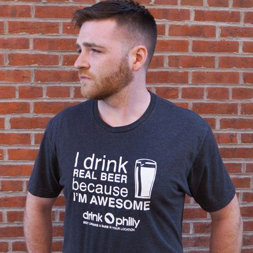 Image of I Drink Real Beer Because I'm Awesome - Drink Philly, Men's