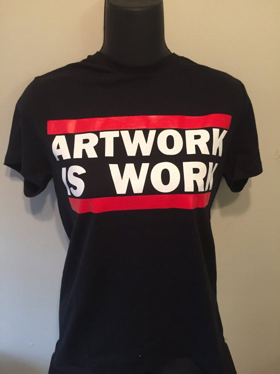Image of Artwork Is Work Tee
