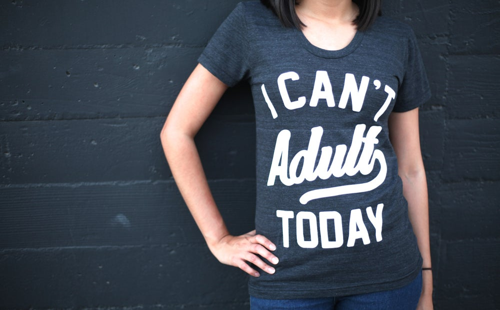 Image of I CAN'T ADULT TODAY