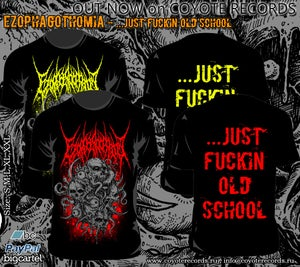 Image of EZOPHAGOTHOMIA ...Just Fuckin Old Schooln T-shirt OUT NOW!!!