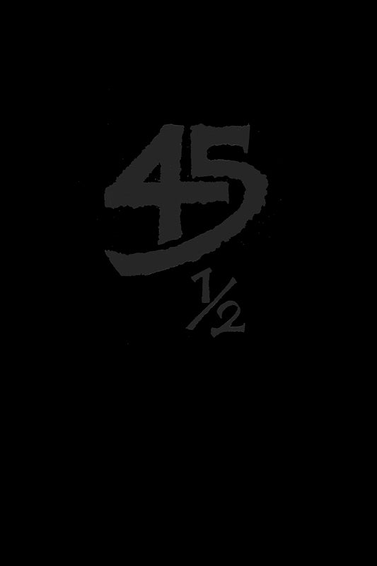 Image of 45 ½ - BLACK EDITION - (1 to 50)