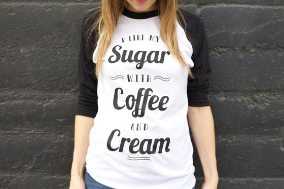 Image of I LIKE MY SUGAR WITH COFFEE AND CREAM (raglan)