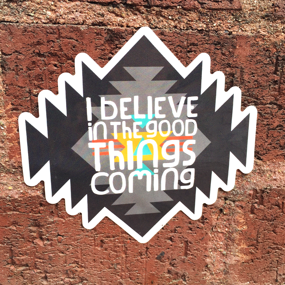 Image of I Believe in the Good Things Coming SM Sticker
