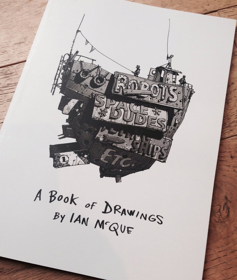 Image of 'Robots, Spacedudes, Flying Ships etc - A Book of Drawings by Ian McQue'