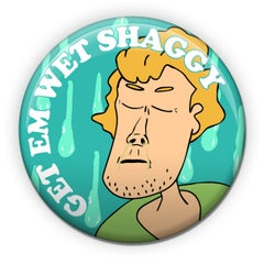 Get Em Wet Shaggy - pin OR keychain OR magnet - Sick Animation Shop