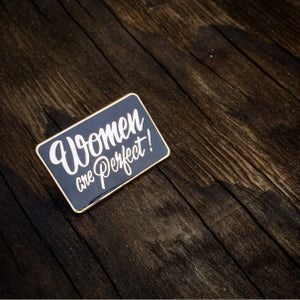 Image of Women Are Perfect Hard Enamel Pins
