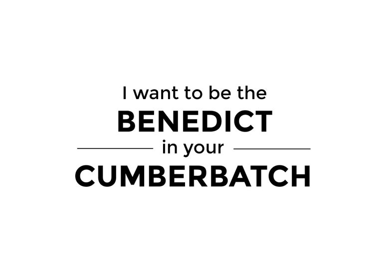 Image of I want to be the Benedict in your Cumberbatch