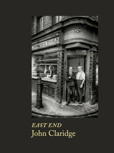 Image of East End by John Claridge (Published by Spitalfields Life Books)