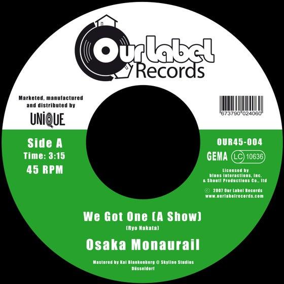 Image of Osaka Monaurail - We Got One (A Show) / We Got One (Instrumental)