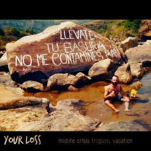 "Image of ALR:029 Your Loss (members of Chumped/Elway) ""Midlife Crisis Tropical Vacation"" -Digitial"