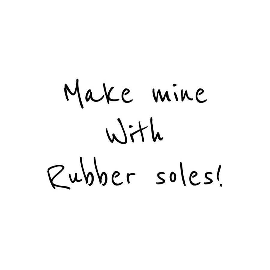 Image of Make mine with Rubber Soles!