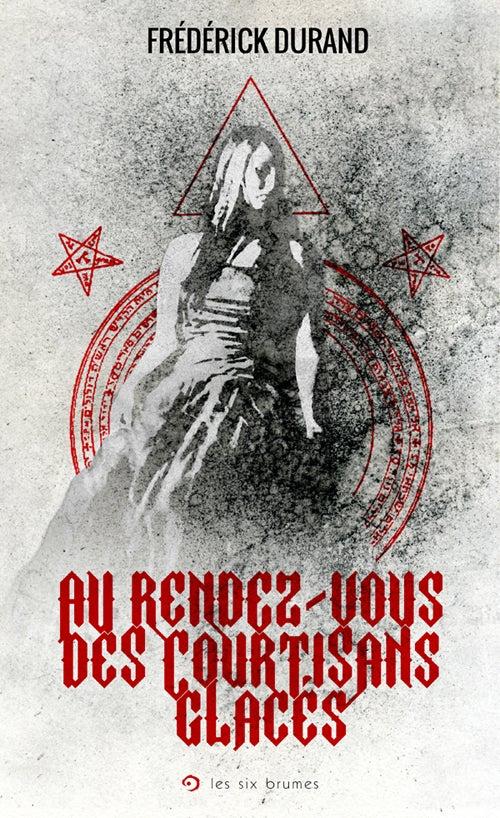 Image of Au rendez-vous des courtisans glacés de Frédérick Durand