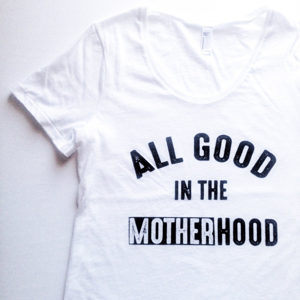 Image of ALL GOOD IN THE MOTHER'HOOD TEE