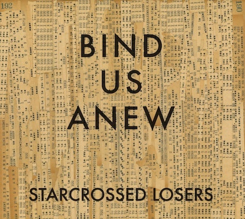 Image of STARCROSSED LOSERS - BIND US ANEW