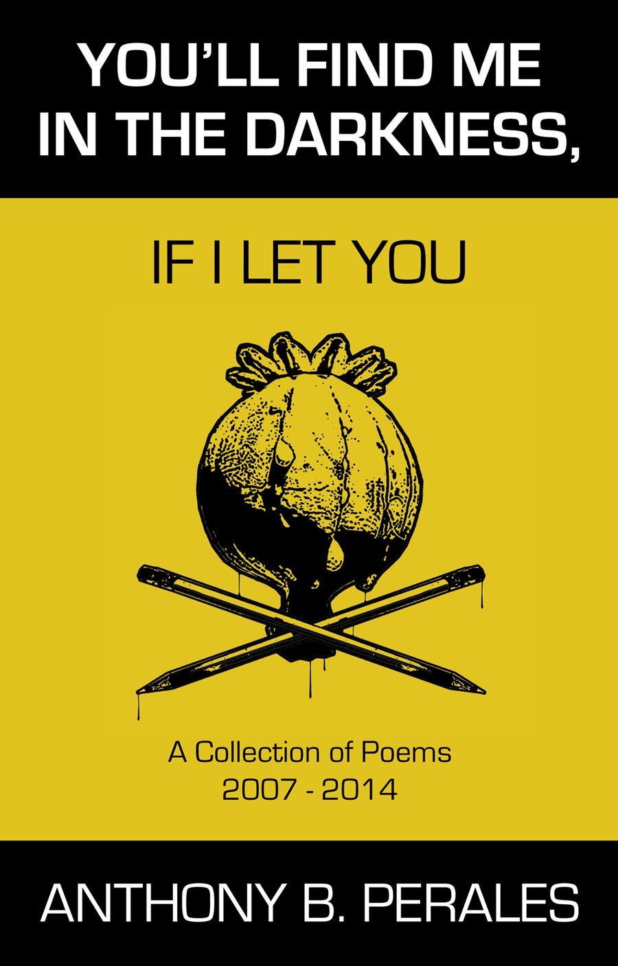 Image of <i>YOU'LL FIND ME IN THE DARKNESS, IF I LET YOU</i> - By Anthony B. Perales (Chapbook)