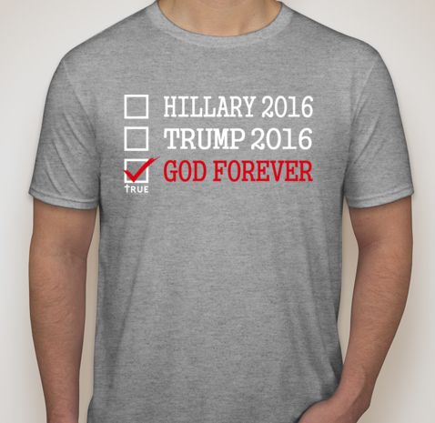 Image of True To The Word || Hillary - Trump - GOD FOREVER || GREY CREW NECK