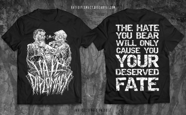 Image of Hate Diplomacy | Your Deserved Fate T-shirt