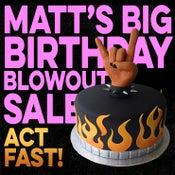 Image of MATT'S BIG BIRTHDAY BLOWOUT SALE!