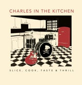 Image of Charles in the Kitchen - Slice, Cook, Taste & Thrill LP
