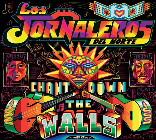 Image of Los Jornaleros del Norte - Chant Down the Walls/Tumbando Muros