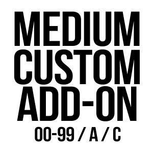 Image of Medium Custom Add On