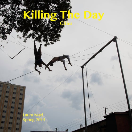 Image of Killing The Day/Spring 2015/Volume 10/Cities