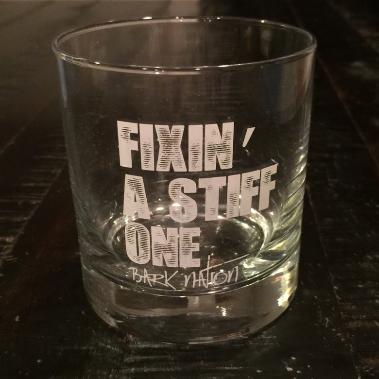 "Image of Special Edition BN ""Fixin' A Stiff One"" Rocks Glass!"