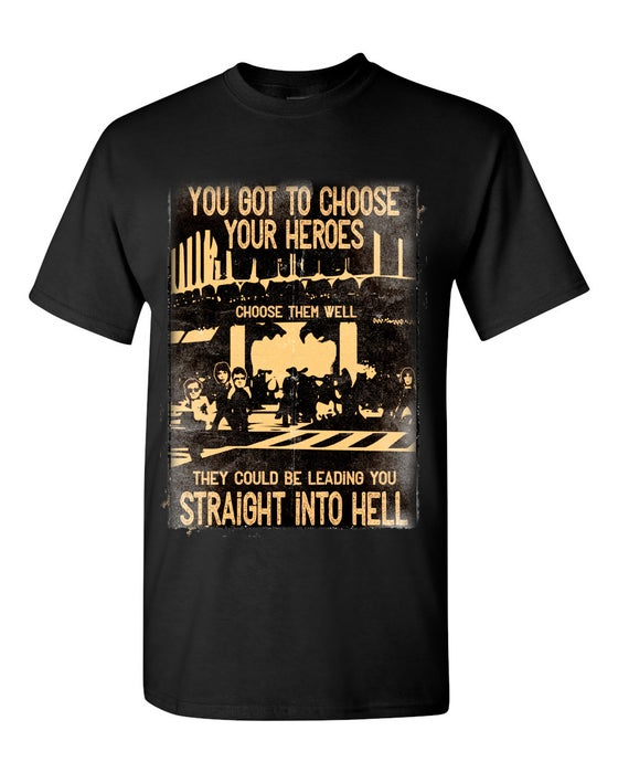 "Image of Utopia ""You got to choose your heroes, choose them well"" Tee"