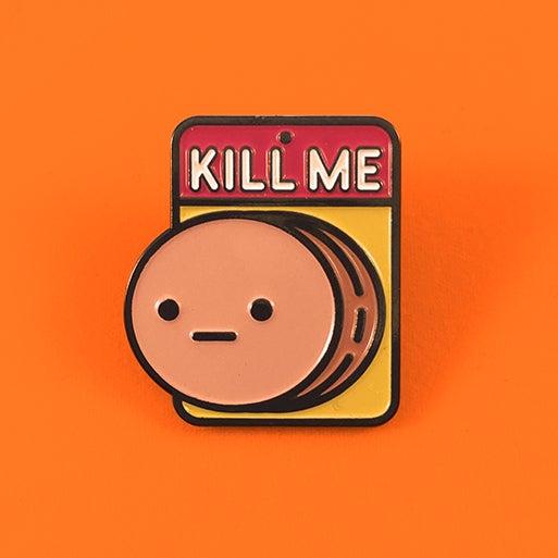 Image of Kill Me | Enamel Pin