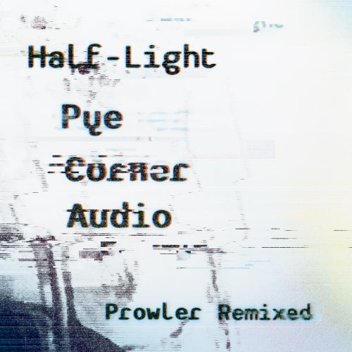 Image of MTH011: 'HALF-LIGHT' Prowler Remixed - Pye Corner Audio