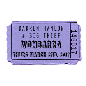 Image of Darren Hanlon and Big Thief - WOMBARRA - Thurs 2nd March