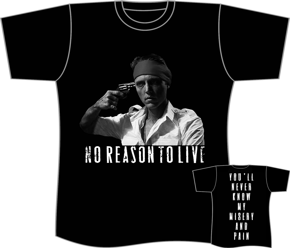 Image of NO REASON TO LIVE T SHIRTS (IN STOCK)
