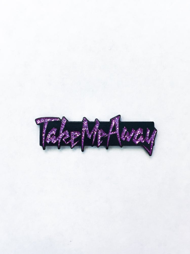 Image of Take Me Away pin
