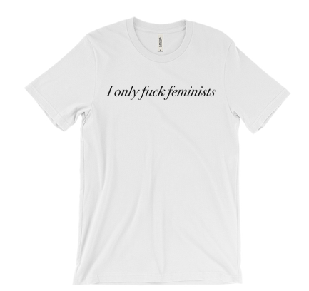Image of I Only Fuck Feminists - unisex t-shirt