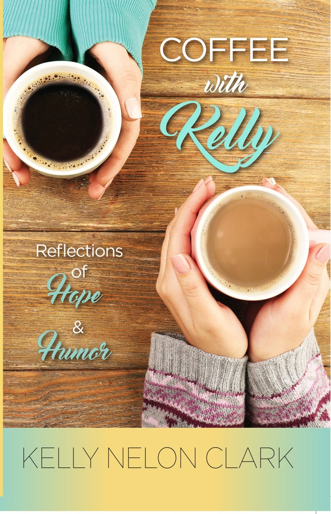 """Image of """"Coffee With Kelly"""" Reflections of Hope & Humor (BOOK)"""