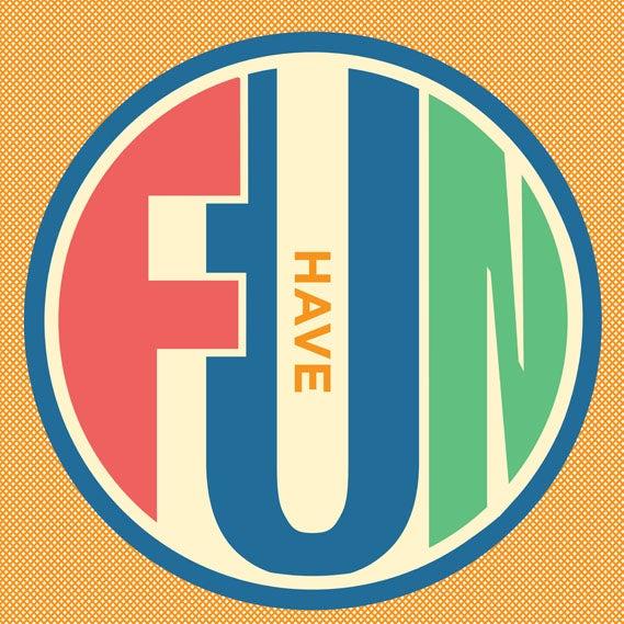 Image of Have Fun - 32x34