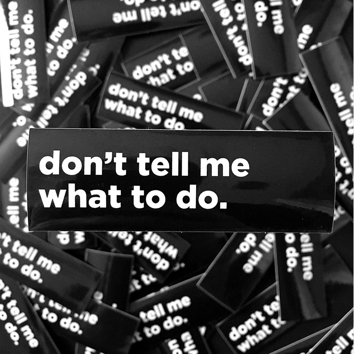 Image of Don't Tell Me What To Do Sticker