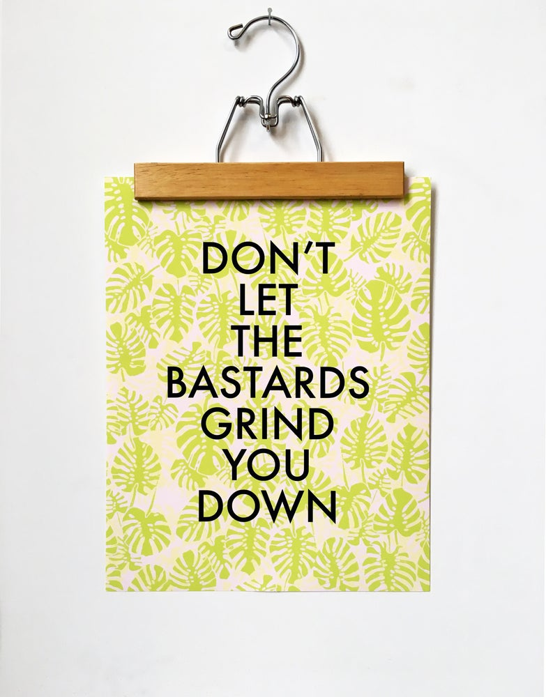 Image of Don't Let the Bastards Grind You Down-11 x 14 print