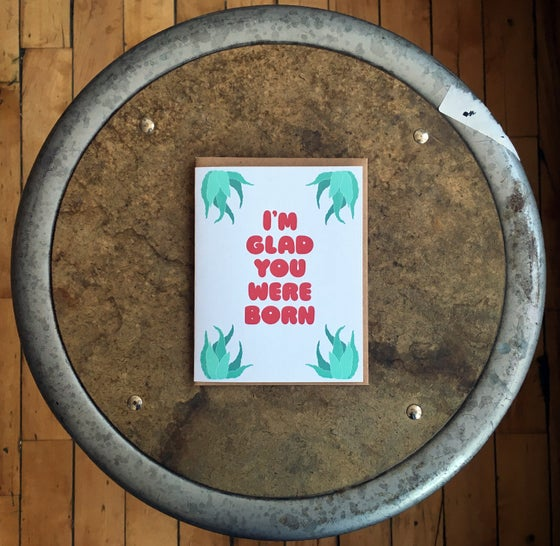 Image of I'm glad you were born-birthday card