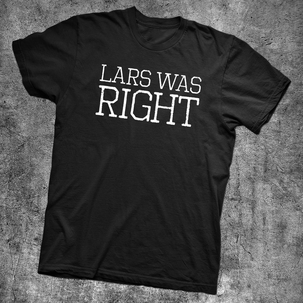 Image of LARS WAS RIGHT T-SHIRT - PRE-ORDER