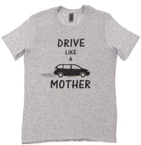 Image of Drive Like a Mother Unisex Tee