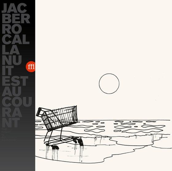 Image of JAC BERROCAL - LA NUIT EST AU COURANT (FFL028)