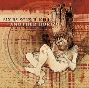 Image of SIX REASON TO KILL - Another Horizon