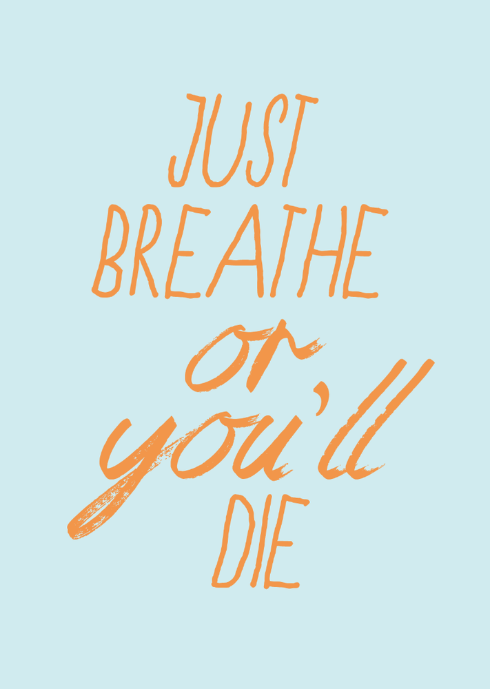 Image of just breathe or you'll die