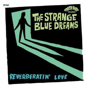 """Image of OUT NOW. 7"""" The Strange Blue Dreams : Reverberatin' Love."""