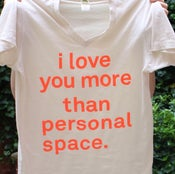 Image of i love you more than personal space shirt