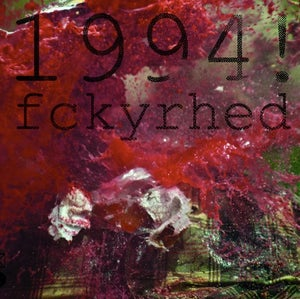 Image of 1994!   Fckyrhed LP